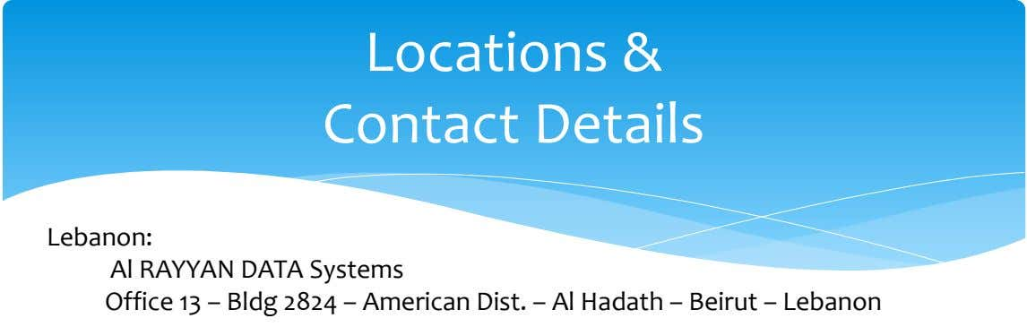 Locations & Contact Details Lebanon: Al RAYYAN DATA Systems Office 13 – Bldg 2824 –