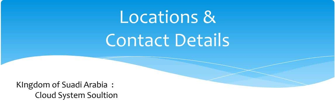 Locations & Contact Details KIngdom of Suadi Arabia : Cloud System Soultion