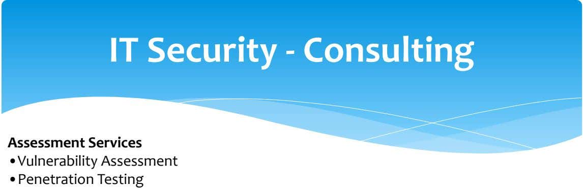 IT Security - Consulting Assessment Services •Vulnerability Assessment •Penetration Testing