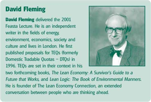 David Fleming David Fleming delivered the 2001 Feasta Lecture. He is an independent writer in
