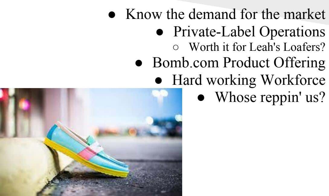 ● Know the demand for the market ● Private-Label Operations ○ Worth it for Leah's