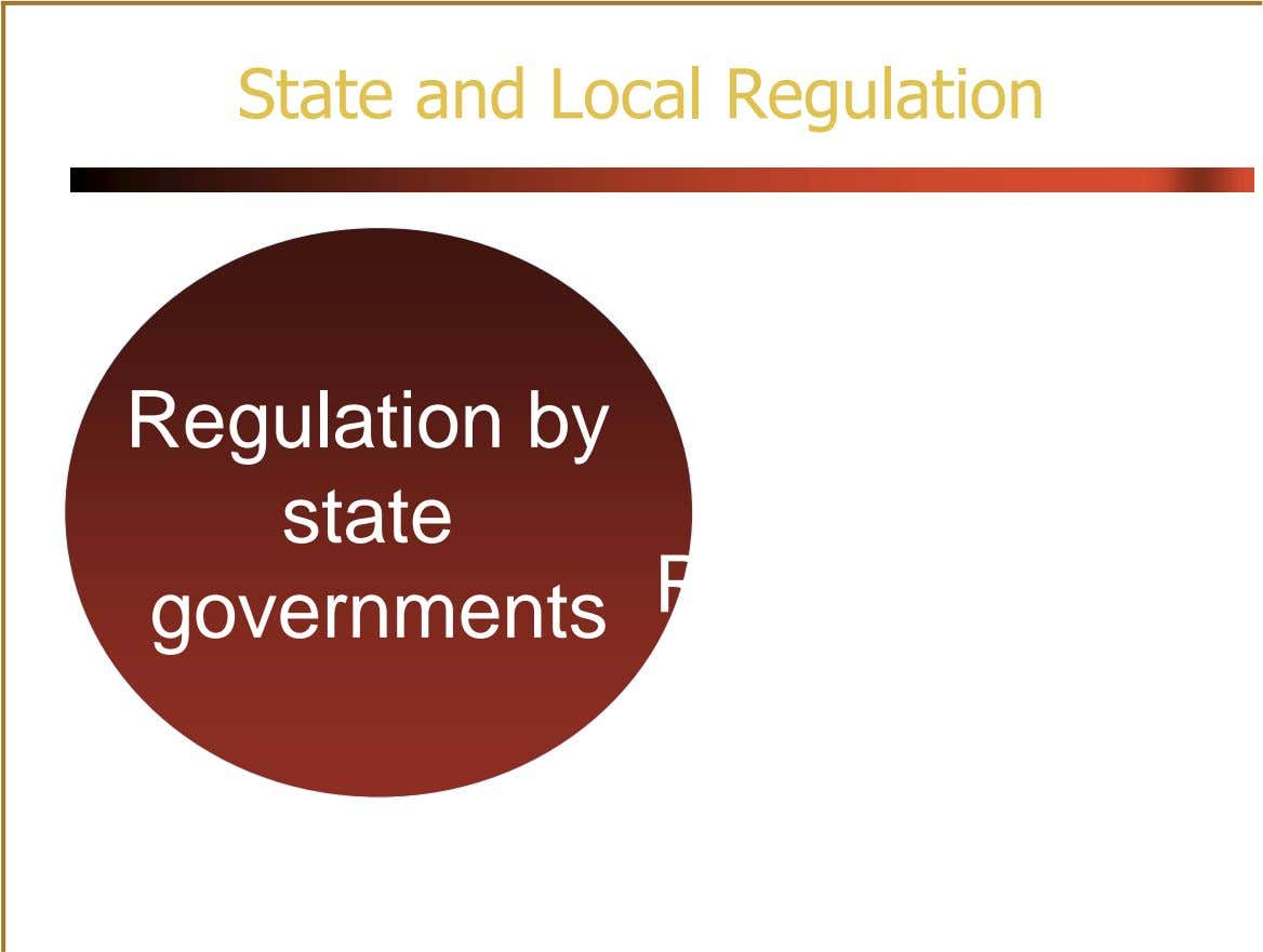 State and Local Regulation Regulation by state governments Regulation by local governments