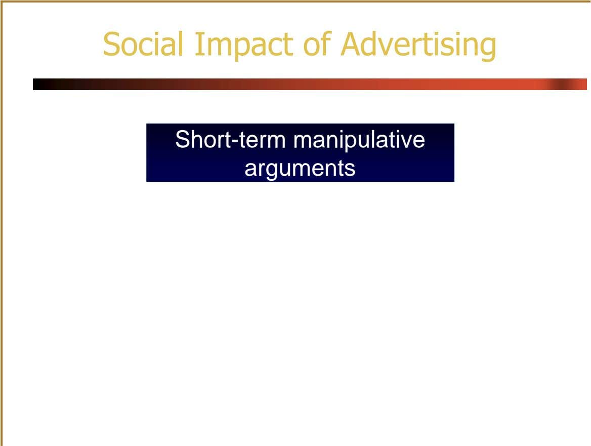 Social Impact of Advertising Short-term manipulative arguments Deception in advertising Subliminal advertising myth