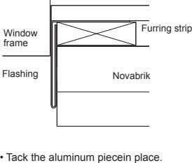 Furring strip Window frame Flashing Novabrik • Tack the aluminum piecein place.