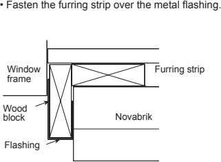 • Fasten the furring strip over the metal flashing. Window Furring strip frame Wood block