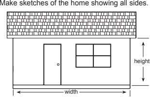 Make sketches of the home showing all sides. height width