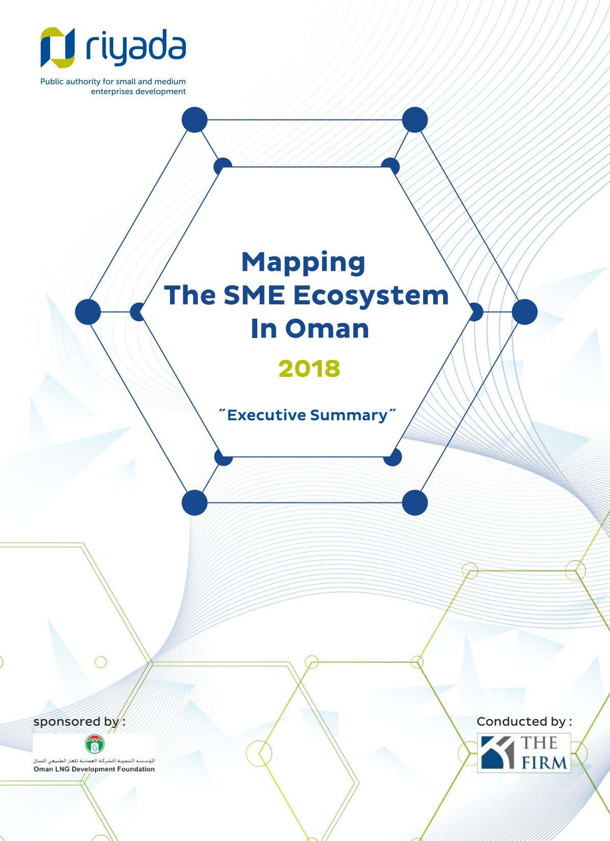 Mapping The SME Ecosystem In Oman 2018 ˝Executive Summary˝ sponsored by : Conducted by :