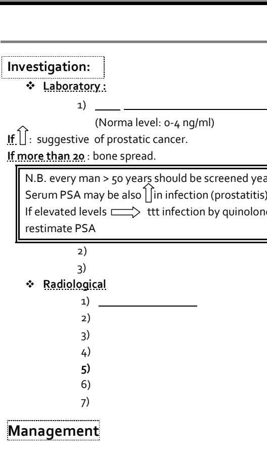 Investigation: Laboratory : 1) (Norma level: 0-4 ng/ml) If : suggestive of prostatic cancer. If