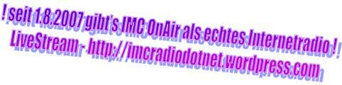 "I m p r e s s u m Kontakt: IMC ""On Air"" eMail: info@imcradio.net Internet:"