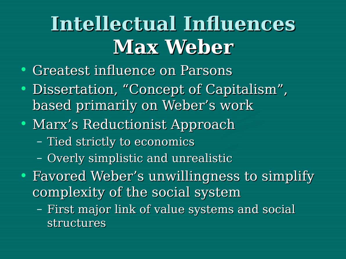 Intellectual Intellectual Influences Influences Max Max Weber Weber • Greatest Greatest influence influence onon Parsons Parsons