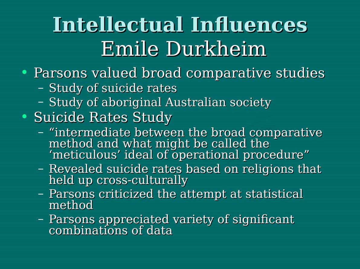 Intellectual Intellectual Influences Influences Emile Emile Durkheim Durkheim • Parsons Parsons valued valued broad broad comparative