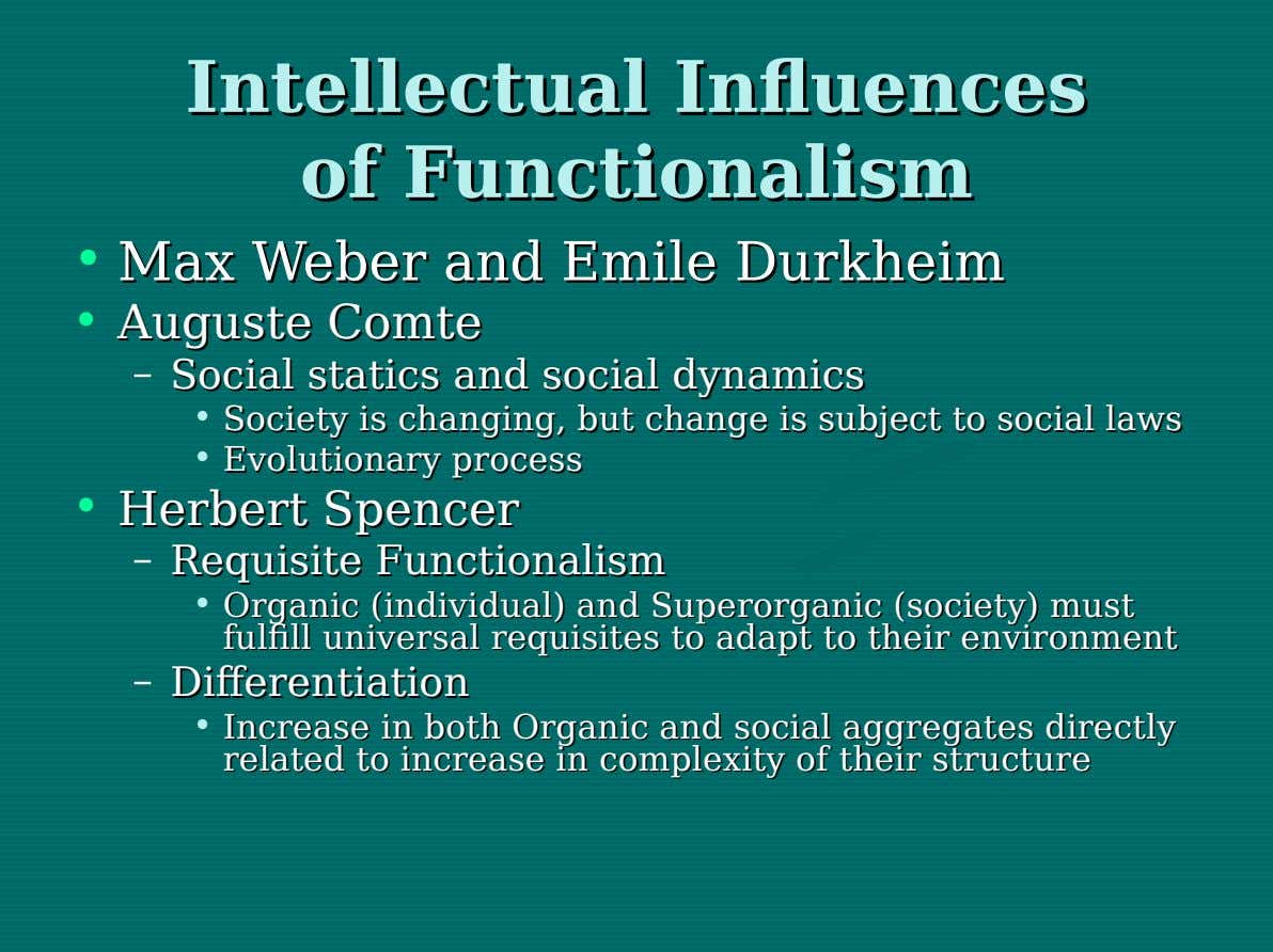 Intellectual Intellectual Influences Influences of of Functionalism Functionalism • Max Max Weber Weber and and Emile
