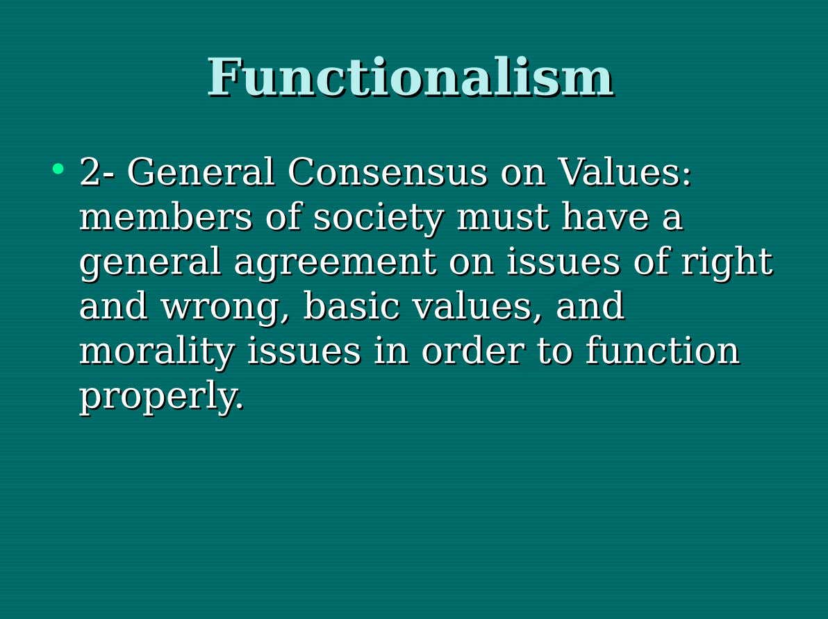 Functionalism Functionalism • 2- 2- General General Consensus Consensus onon Values: Values: members members of of