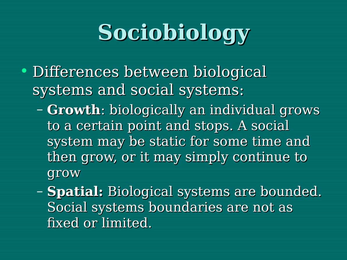 Sociobiology Sociobiology • Differences Differences between between biological biological systems systems and and social social systems: