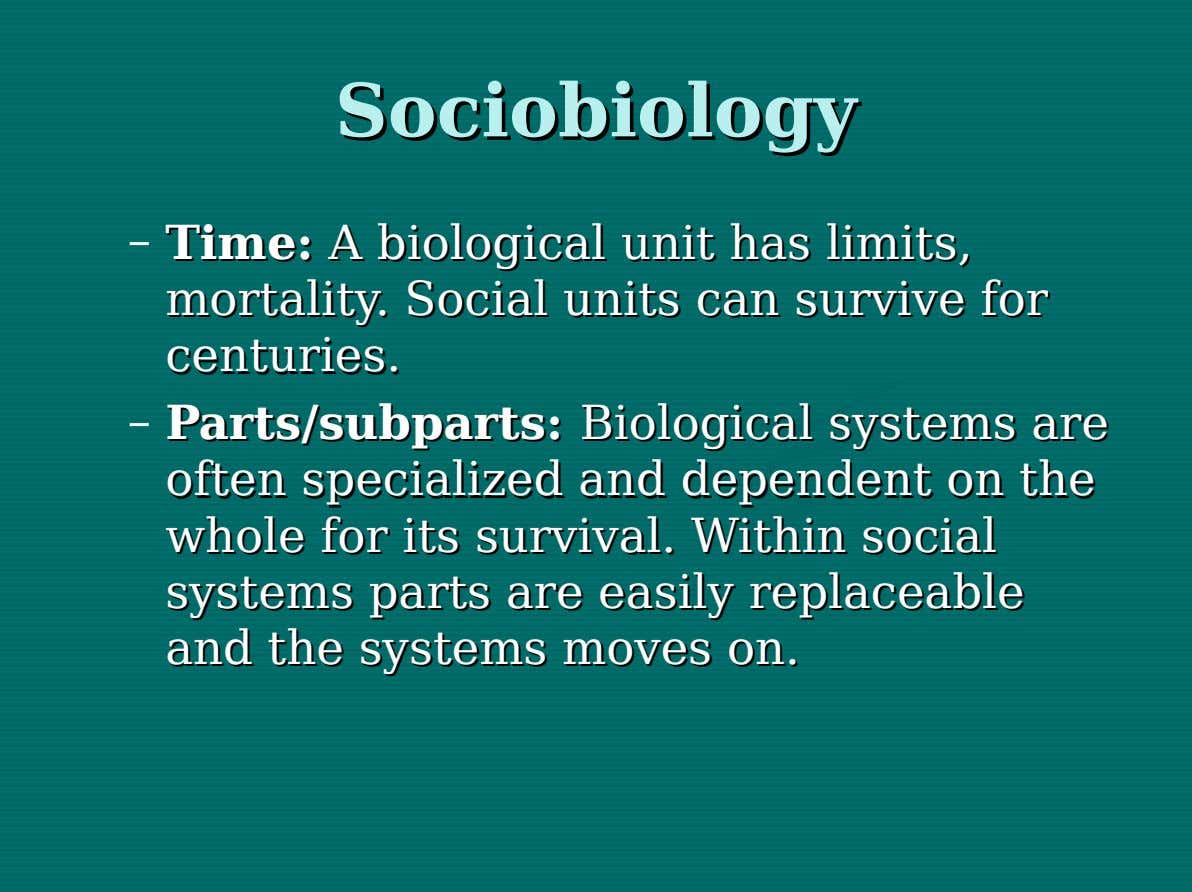 Sociobiology Sociobiology – Time: Time: AA biological biological unit unit has has limits, limits, mortality. mortality.
