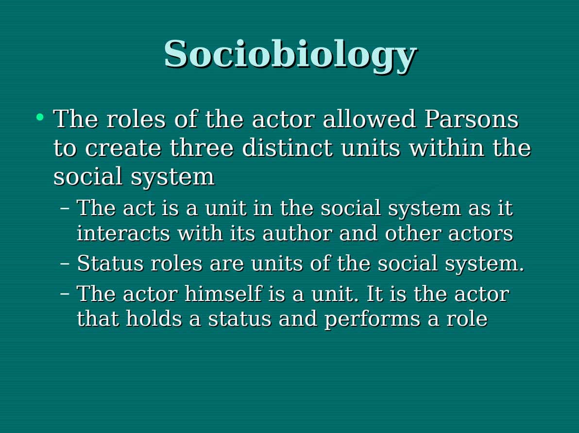 Sociobiology Sociobiology • The The roles roles of of the the actor actor allowed allowed Parsons