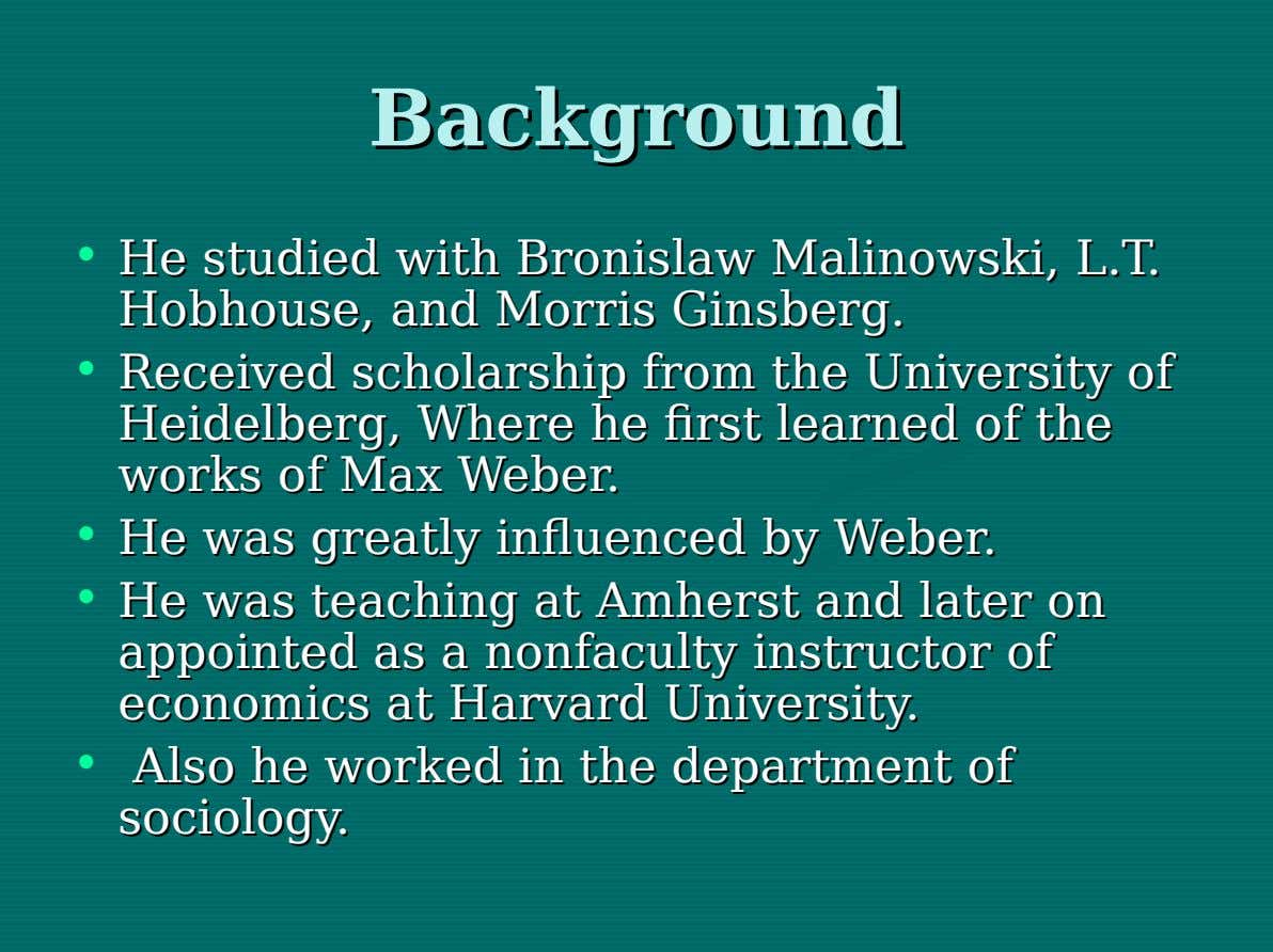 Background Background • He He studied studied with with Bronislaw Bronislaw Malinowski, Malinowski, L.T. L.T. Hobhouse,