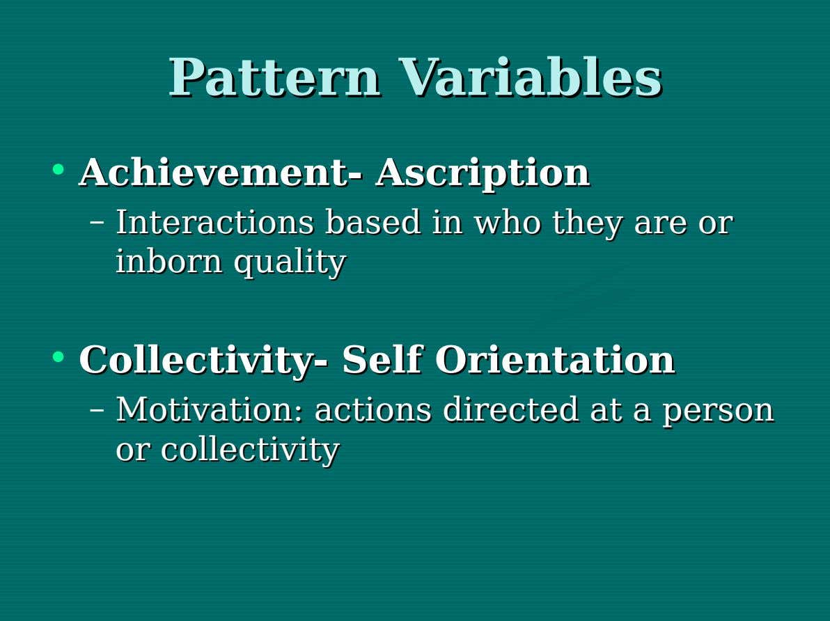 Pattern Pattern Variables Variables • Achievement- Achievement- Ascription Ascription – Interactions Interactions based based inin who