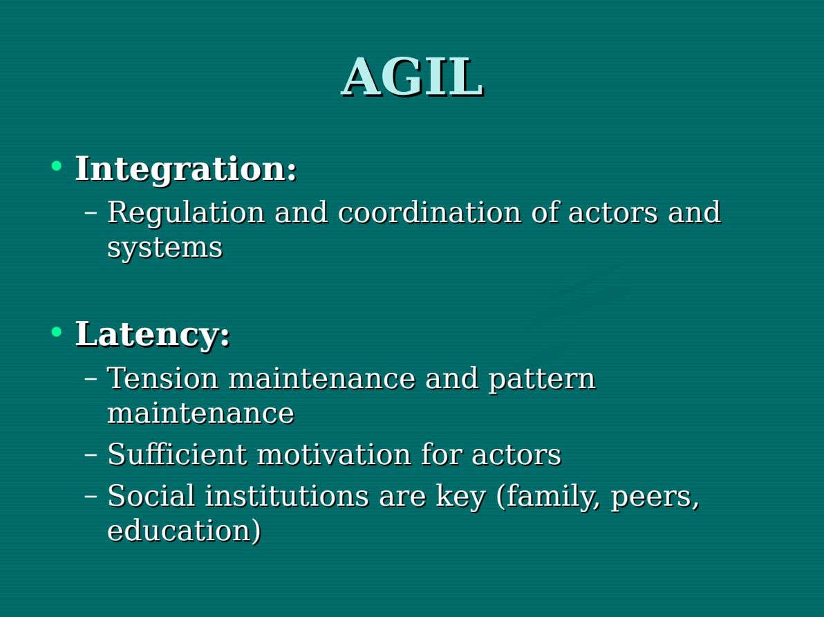 AGIL AGIL • Integration: Integration: – Regulation Regulation and and coordination coordination of of actors actors
