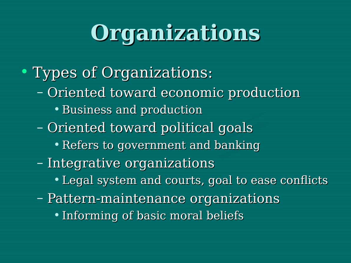 Organizations Organizations • Types Types of of Organizations: Organizations: – Oriented Oriented toward toward economic economic