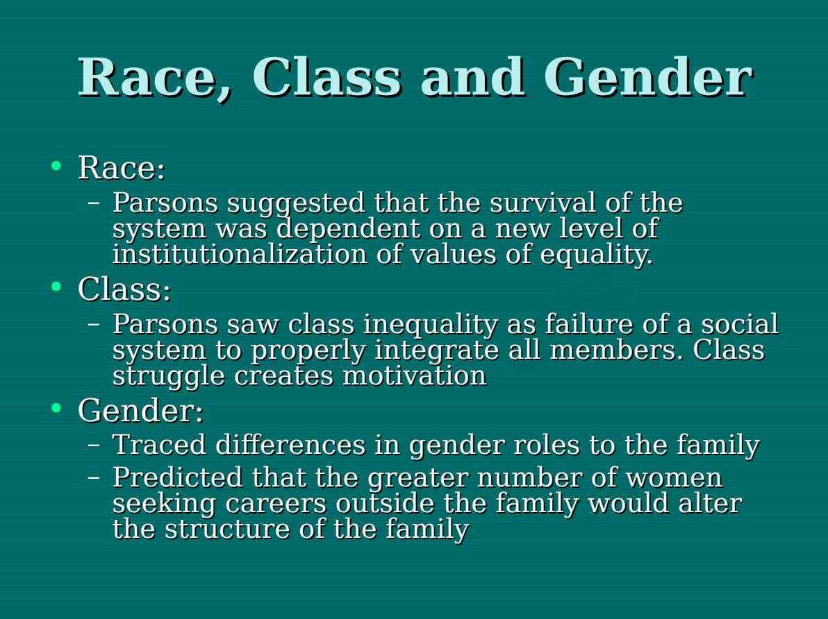 Race, Race, Class Class and and Gender Gender • Race: Race: – Parsons Parsons suggested suggested