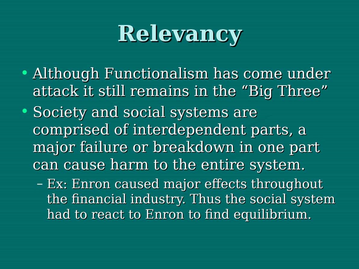 Relevancy Relevancy • Although Although Functionalism Functionalism has has come come under under attack attack itit