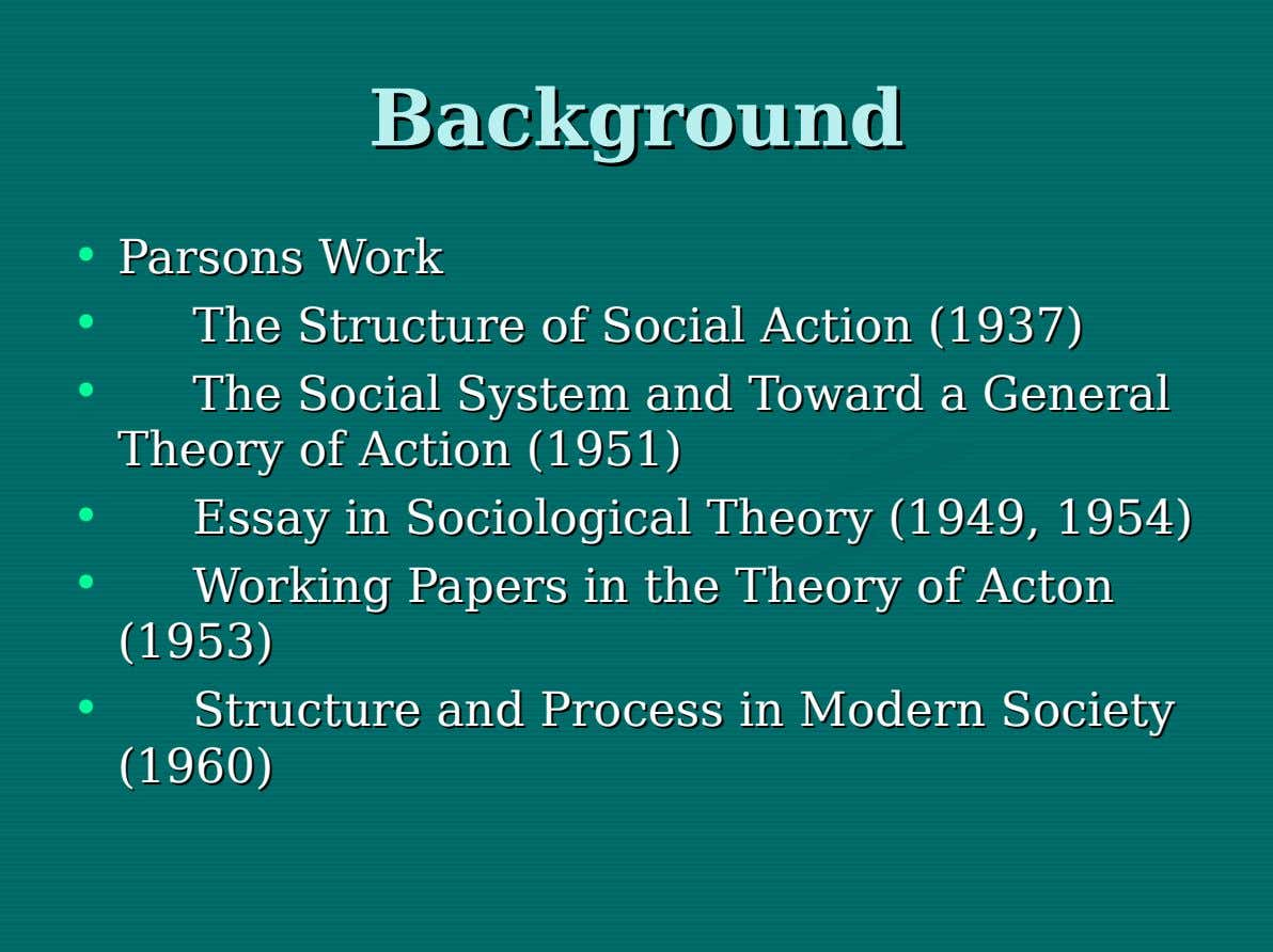 Background Background • Parsons Parsons Work Work • The The Structure Structure of of Social Social
