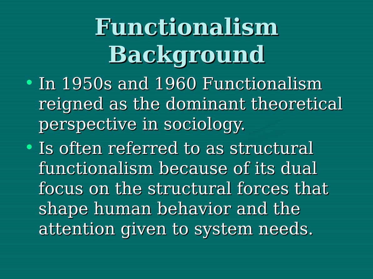 Functionalism Functionalism Background Background • InIn 1950s 1950s and and 1960 1960 Functionalism Functionalism reigned reigned