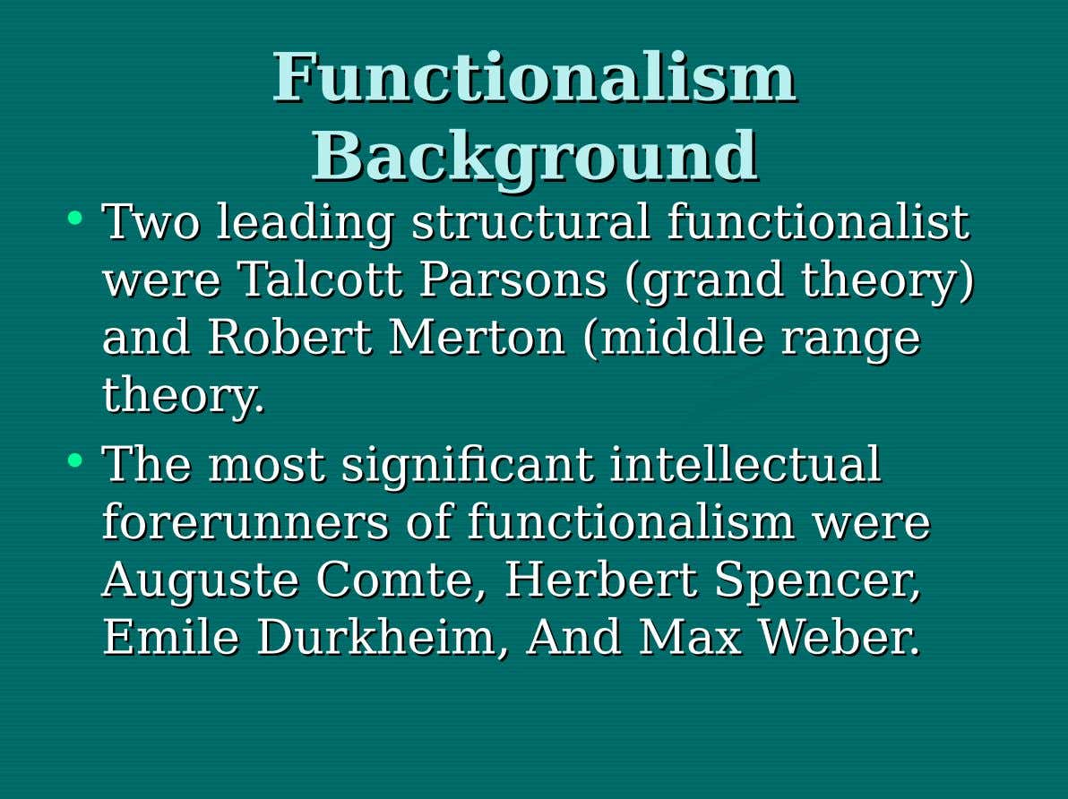Functionalism Functionalism Background Background • Two Two leading leading structural structural functionalist functionalist were were Talcott