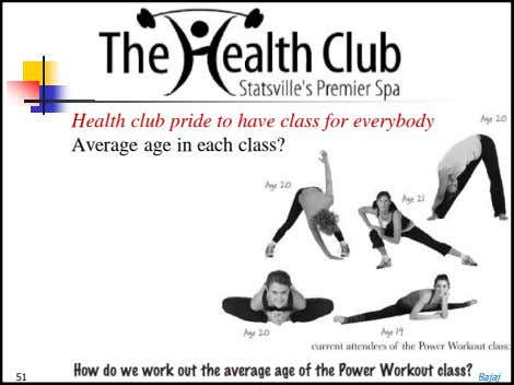 Health club pride to have class for everybody Average age in each class? 51 By