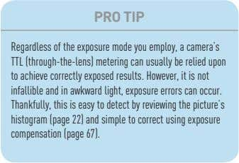 PRO TIP Regardless of the exposure mode you employ, a camera's TTL (through-the-lens) metering can