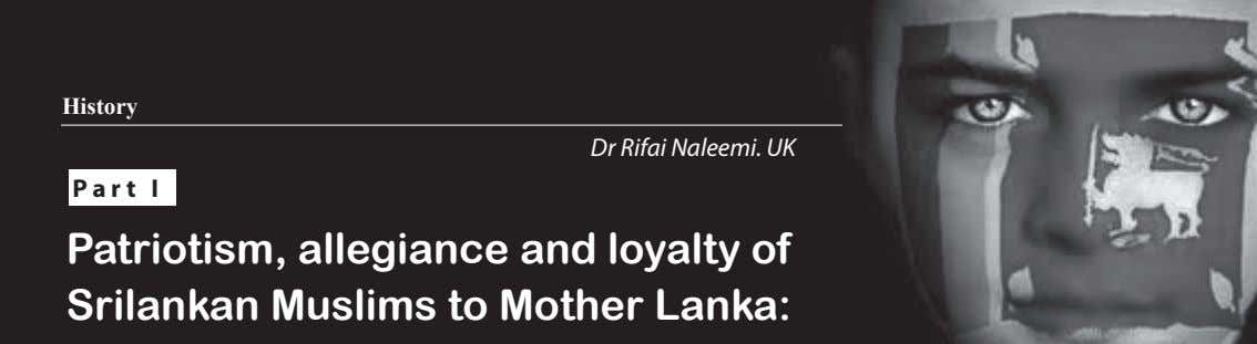 History Dr Rifai Naleemi. UK Part I Patriotism, allegiance and loyalty of Srilankan Muslims to