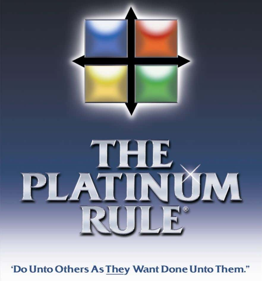 Based on The Platinum Rule ® Model of Behavioral Styles by Dr. TonyAlessandra Personalized Report
