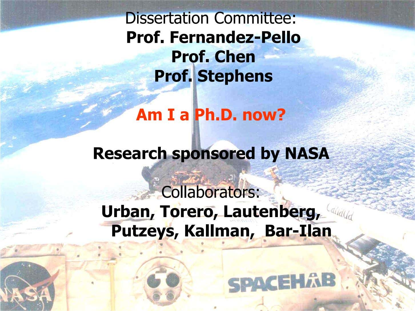 Dissertation Committee: Prof. Fernandez-Pello Prof. Chen Prof. Stephens Am I a Ph.D. now? Research sponsored
