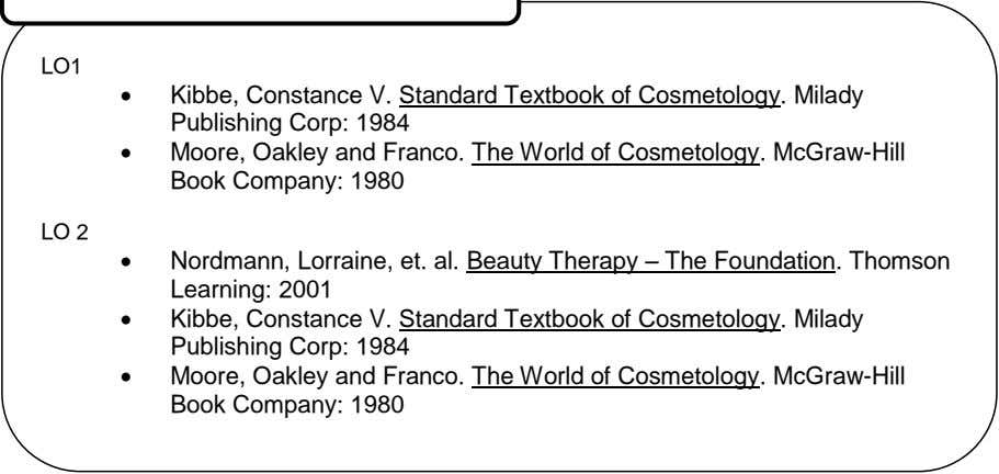 LO1  Kibbe, Constance V. Standard Textbook of Cosmetology. Milady Publishing Corp: 1984  Moore,