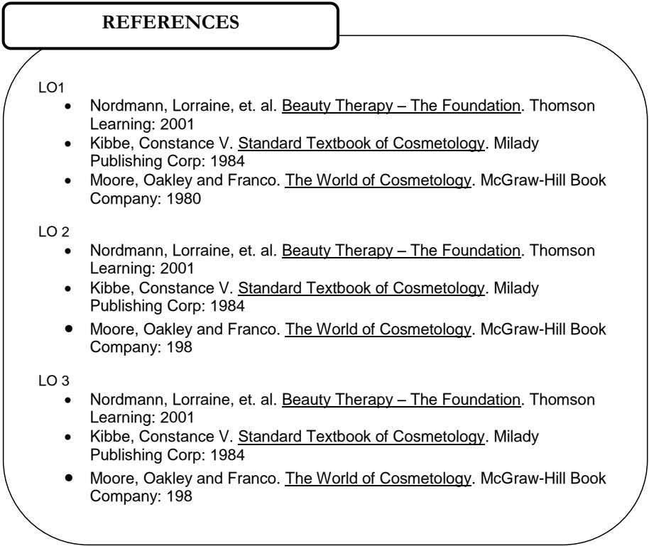 REFERENCES LO1  Nordmann, Lorraine, et. al. Beauty Therapy – The Foundation. Thomson Learning: 2001