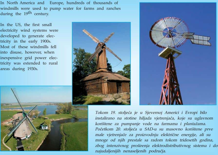 In North America and Europe, hundreds of thousands of windmills were used to pump water