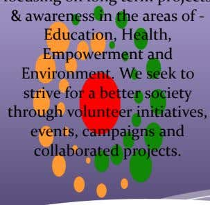 We seek to strive for a better society through volunteer initiatives, events, campaigns and collaborated projects.