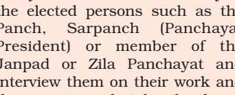 or member of the Janpad or Zila Panchayat and interview them on their work and the