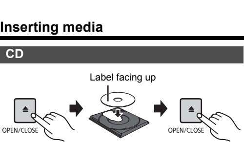 Inserting media CD Label facing up OPEN/CLOSE OPEN/CLOSE