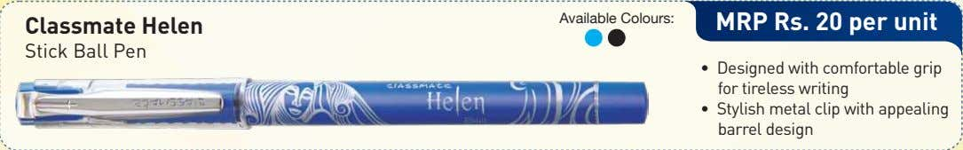 Available Colours: Classmate Helen MRP Rs. 20 per unit Stick Ball Pen • Designed with