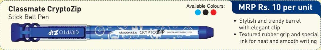 Available Colours: Classmate CryptoZip MRP Rs. 10 per unit Stick Ball Pen • Stylish and