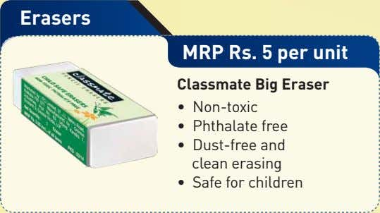 Erasers MRP Rs. 5 per unit Classmate Big Eraser • Non-toxic • Phthalate free •