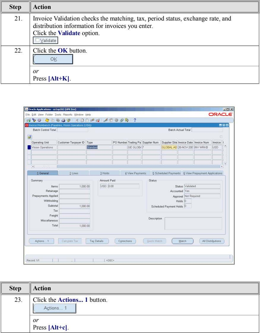 Step Action 21. Invoice Validation checks the matching, tax, period status, exchange rate, and distribution information