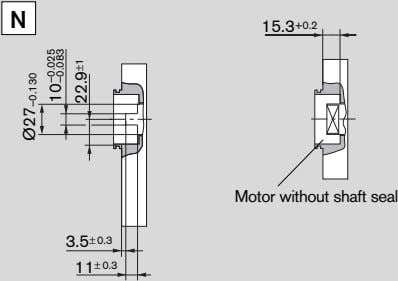 N 15.3 +0.2 Motor without shaft seal 3.5 ± 0.3 11 ± 0.3 Ø27 –0.130
