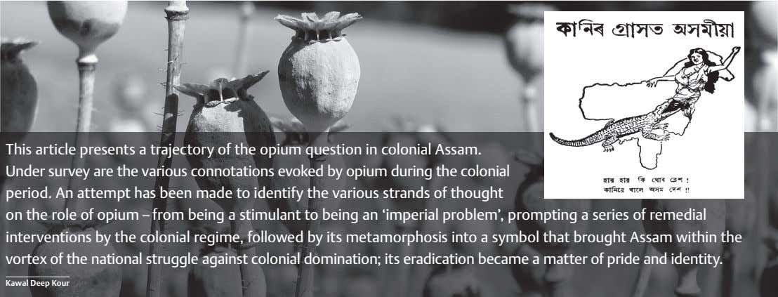 This article presents a trajectory of the opium question in colonial Assam. Under survey are