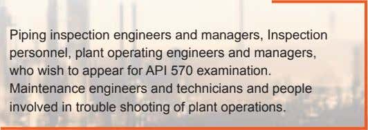Piping inspection engineers and managers, Inspection personnel, plant operating engineers and managers, who wish to