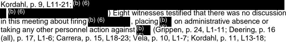 Kordahl, p. 9, L11-21; (b) (6) (b) (6) ) Eight witnesses testified that there was
