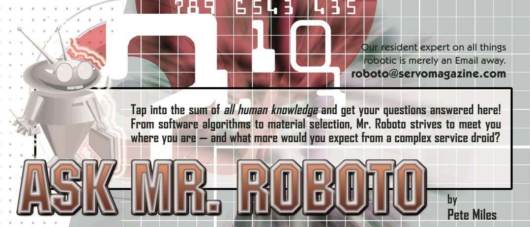 Our resident expert on all things robotic is merely an Email away. roboto@servomagazine.com Tap into