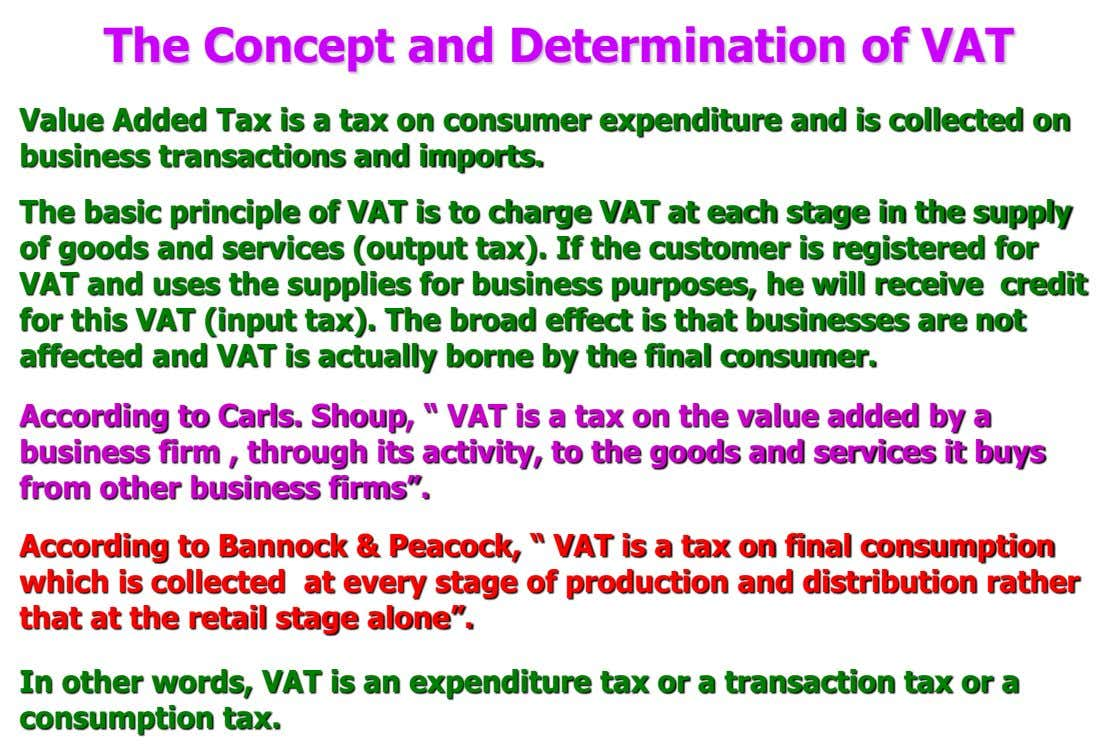 The Concept and Determination of VAT Value Added Tax is a tax on consumer expenditure and